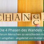Die 4 Phasen des Wandels - Warum Menschen so verschieden mit Krisen umgehen - abgeleitet von E. Kübler-Ross