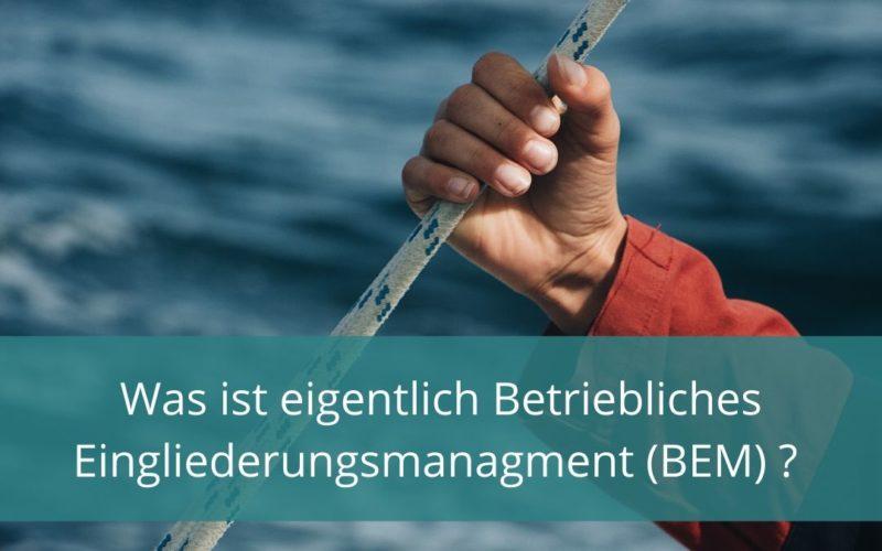 Was ist eigentlich Betriebliches Eingliederungsmanagement (BEM)?