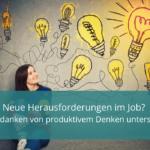 Neue Herausforderungen im Job? Grübelgedanken von produktivem Denken unterscheiden!