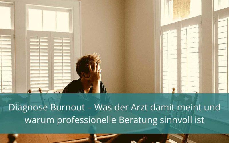 Diagnose Burnout – Was der Arzt damit meint und warum professionelle Beratung sinnvollist